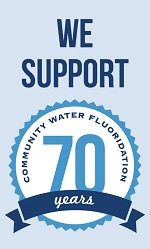We Support 70-years of Fluoridation